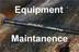 Equipment Maintainence